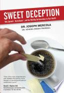 """Sweet Deception: Why Splenda, NutraSweet, and the FDA May Be Hazardous to Your Health"" by Joseph Mercola, Kendra Pearsall"