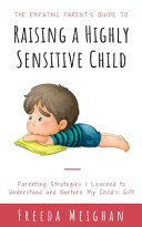 The Empathic Parent's Guide to Raising a Highly Sensitive Child