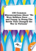 100 Common Misconceptions about We Were Soldiers Once ... and Young
