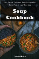 Soup Cookbook  50  Easy   Delicious Soup Recipes for Your Family on a Cold Day