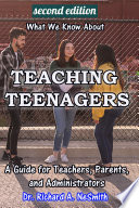 What We Know about Teaching Teenagers  A Guide for Teachers  Parents  and Administrators