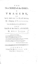 The New Maid of the Oaks: a Tragedy [in Four Acts and in Verse] as Lately Acted Near Saratoga by a Company of Tragedians Under the Direction of the Author of the Maid of the Oaks, a Comedy [i.e. General Burgoyne. A Satire on His Surrender at Saratoga]. By Ahab Salem