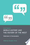 Recent Themes in World History and the History of the West  : Historians in Conversation