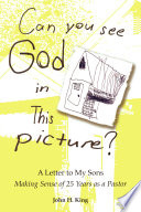Can You See God In This Picture A Letter To My Sons Making Sense Of 25 Years Of Ministry