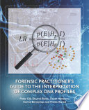 Forensic Practitioner s Guide to the Interpretation of Complex DNA Profiles Book