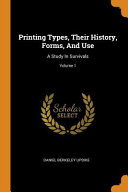 Printing Types  Their History  Forms  and Use  A Study in Survivals