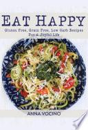 Eat Happy  Gluten Free  Grain Free  Low Carb Recipes For A Joyful Life
