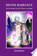 Divine Radiance On The Road With The Masters Of Magic Book PDF