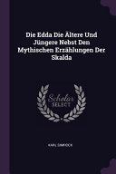 Die Edda Die Ältere Und Jüngere Nebst Den Mythischen Erzählungen Der Skalda