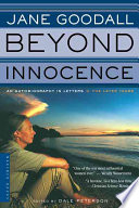 """""""Beyond Innocence: An Autobiography in Letters: the Later Years"""" by Jane Goodall, Dale Peterson"""