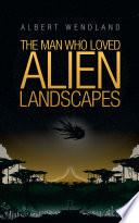 The Man Who Loved Alien Landscapes