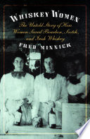 """""""Whiskey Women: The Untold Story of how Women Saved Bourbon, Scotch, and Irish Whiskey"""" by Fred Minnick"""