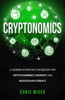 Cryptonomics: A Modern Investors Guide to Cryptocurrency Markets and Blockchain Literacy