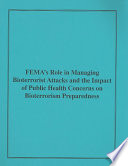 Fema s Role in Managing Bioterrorist Attacks and the Impact of Public Health Concerns on Bioterrorism Preparedness Book