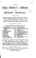 The Ship-Master's Assistant and Owner's Manual: Containing Complete Information ... Relative to the Mercantile and Maritime Laws and Customs ... Compiled ... by a Gentleman of the Inner Temple [i.e. David Steel].