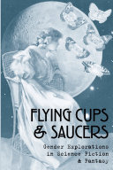 Flying Cups   Saucers  Gender Explorations in Science Fiction   Fantasy