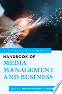 The Rowman & Littlefield Handbook of Media Management and Business