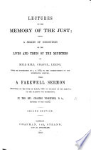 Lectures on the memory of the just  being a series of discourses on the lives and times of the ministers of Mill Hill Chapel  Leeds  from its foundation in 1672 to the commencement of the nineteenth century  with a farewell sermon delivered on the 14th of March  1847  on occasion of the removal of the building for re erection  Second edition