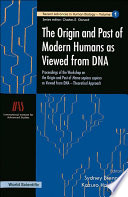Origin And Past Of Modern Humans As Viewed From Dna  The  Proceedings Of The Workshop On The Origin And Past Of Homo Sapiens Sapiens As Viewed From Dna   Theoretical Approach