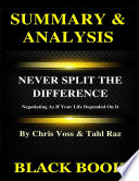 Summary   Analysis   Never Split the Difference By Chris Voss and Tahl Raz   Negotiating As If Your Life Depended On It