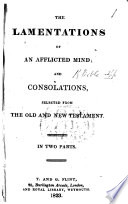 The Lamentations of an Afflicted Mind  and Consolations  Selected from the Old and New Testament   By Mrs  Wylde