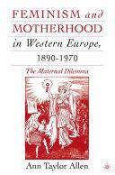 Feminism and Motherhood in Western Europe, 1890–1970