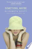 """""""Something, Maybe"""" by Elizabeth Scott, Lisa Fyfe"""