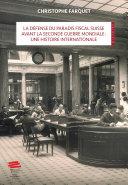 Pdf La défense du paradis fiscal suisse avant la Seconde Guerre mondiale: une histoire internationale Telecharger