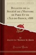Bulletin de la Société de l'Histoire de Paris Et de l'Ile-de-France, 1888 (Classic Reprint)