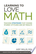 """Learning to Love Math: Teaching Strategies That Change Student Attitudes and Get Results"" by Judy Willis"