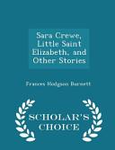 Sara Crewe Little Saint Elizabeth And Other Stories Scholar S Choice Edition