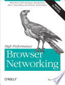 High Performance Browser Networking  : What Every Web Developer Should Know about Networking and Web Performance