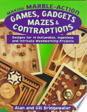 Making Marble-Action Games, Gadgets, Mazes and Contraptions