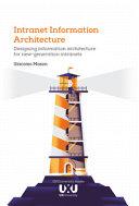 Intranet Information Architecture  Designing Information Architecture for New generation Intranets