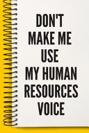 Don t Make Me Use My Human Resources Voice A Beautiful Office
