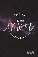 Love You to the Moon and Back Galaxy Journal