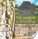 The Mayans Gave Us Their Art and Architecture   History 3rd Grade   Children s History Books
