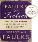 Faulks on Fiction  Includes 3 Vintage Classics   Great British Heroes and the Secret Life of the Novel