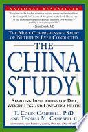 """""""The China Study: The Most Comprehensive Study of Nutrition Ever Conducted and the Startling Implications for Diet, Weight Loss and Long-term Health"""" by T. Colin Campbell, Thomas M. Campbell (II.)"""
