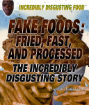 Fake Foods  Fried  Fast  and Processed