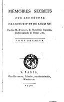 Mémoires secrets sur les règnes de Louis 14. et de Louis 15.; par feu M. Duclos, de l'Académie françoise, historiographe de France, etc. Tome premier [-second]