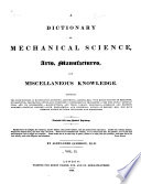 A Dictionary of Mechanical Science, Arts, Manufactures, and Miscellaneous Knowledge by Alexander Jamieson PDF