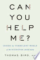 link to Can you help me? : inside the turbulent world of Huntington disease in the TCC library catalog