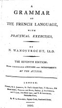 A grammar of the French language ... The seventh edition: with considerable additions and improvements, etc