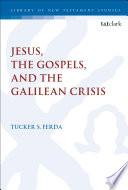 Read Online Jesus, the Gospels, and the Galilean Crisis For Free