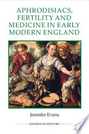 Aphrodisiacs  Fertility and Medicine in Early Modern England