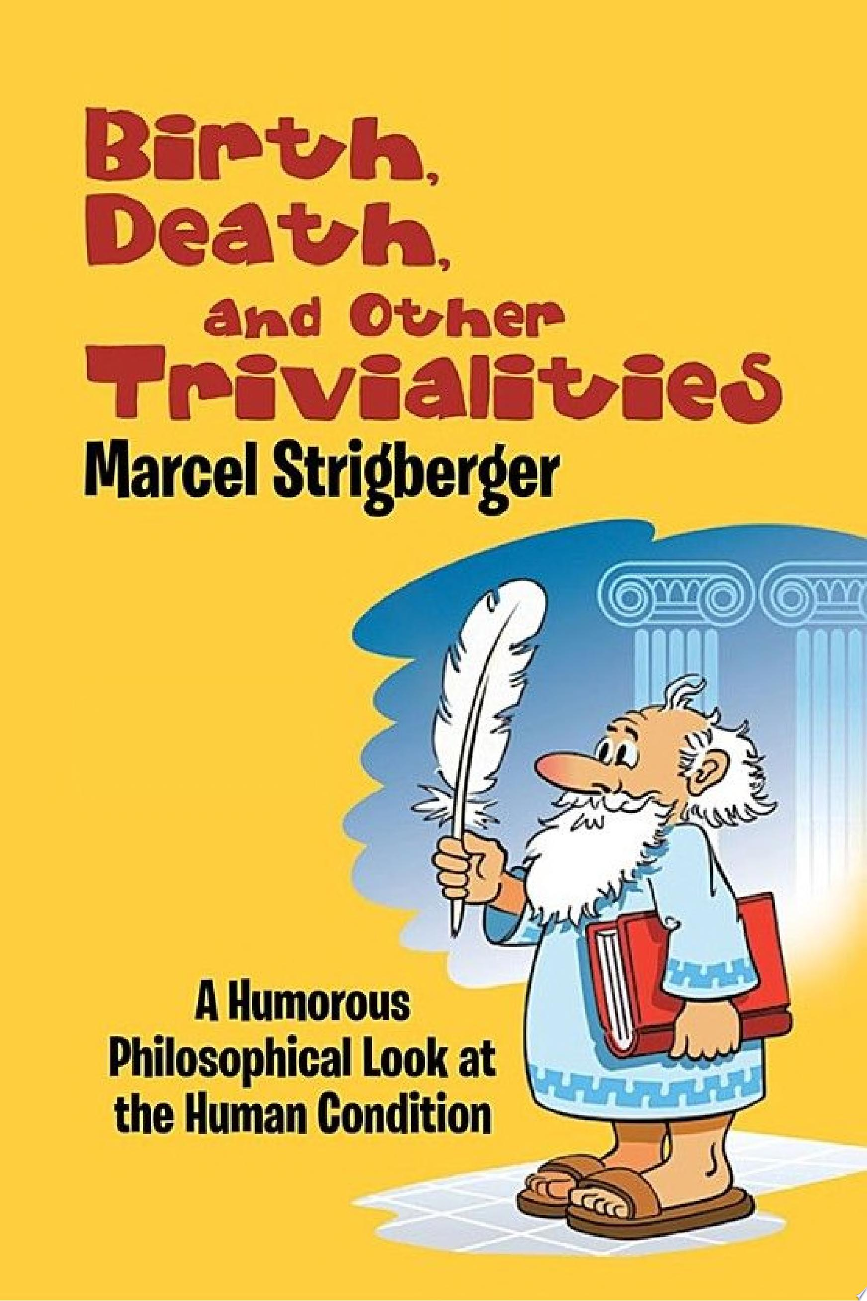 Birth  Death  and Other Trivialities  A Humorous Philosophical Look At the Human Condition