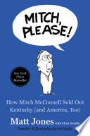 """""""Mitch, Please!: How Mitch McConnell Sold Out Kentucky (and America, Too)"""" by Matt Jones, Chris Tomlin"""