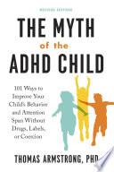 The Myth of the ADHD Child, Revised Edition  : 101 Ways to Improve Your Child's Behavior and Attention Span Without Drugs,Labels, or Coercion
