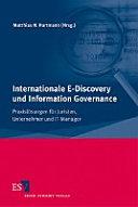 Internationale E-Discovery und Information GovernancepraxislöSungen FüR Juristen, Unternehmer und It-Manager